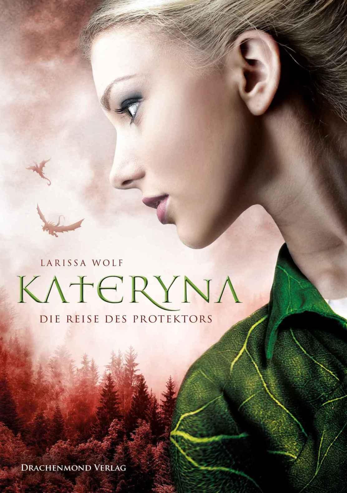 Wolf, Larissa: Kateryna - Die Reise des Protektors